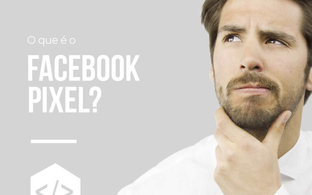 O que é o Pixel do Facebook e por que usar no seu site?